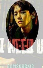[OG] I need U |ByunBaekhyun| by aerisbaekie_