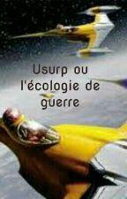 Usurp ou L'écologie de Guerre[TERMINE] by Valen5000