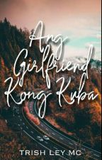 Ang Girlfriend kong Kuba by tRlEmC