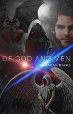 Of God And Men | ~WATTYS 2018~ by JossAbbs-Brown