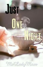 Just One Night.. by MsLadyMom