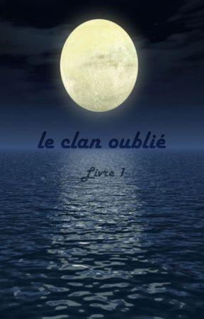 Le clan oublié livre 1 by MiladyAnna