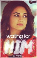 Waiting For Him by Arohi007