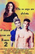 """""""Ella no supo ser Julieta, él nunca quiso ser Romeo"""" ( 2° Temporada  - EDITANDO) by Laritaaa"""