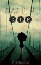 Please Let Me Die by DeadLocked23