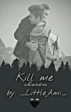 Kill me | Chardre by _LittleAmi_