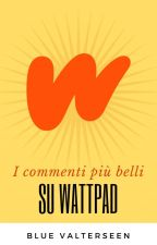 I COMMENTI PIÙ BELLI SU WATTPAD [IN REVISIONE] by Alex_Duchannes