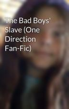 The Bad Boys' Slave (One Direction Fan-Fic) by ShaylaRushbrook