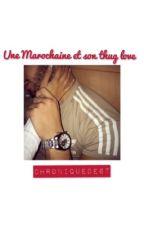 Une MarocHAINE et son Thug Love ?❤ by Intouchable-Mlgch