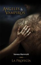 Angeles y Vampiros. La profecía by Vanesa-Mammoliti