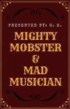 MIGHTY MOBSTER & MAD MUSICIAN by GarnetLips