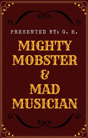 MIGHTY MOBSTER & MAD MUSICIAN [COMPLETED] by GarnetLips