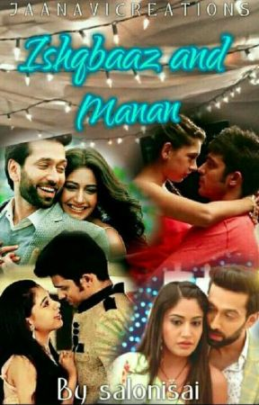 Ishqbaaz and Manan [ COMPLETE ] ✓✓ - 😙 Epilogue 😙 - Wattpad