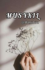 MUSYKIL by Amyokie_hope