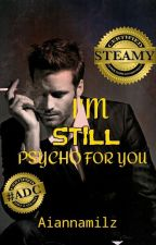 I'M STILL PSYCHO FOR YOU || BOOK 2 COMPLETED || by Aiannamilz