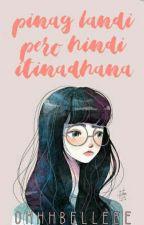 Pinag Landi Pero Hindi Itinadhana by ohhhbelleee