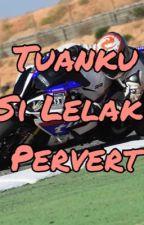 Tuanku Si Lelaki Pervert  by lavendersqueen
