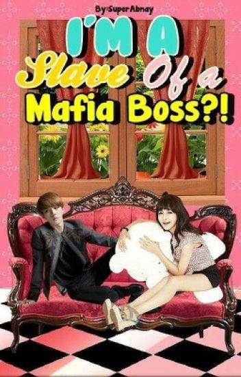 I'm A Slave .. Of A Mafia Boss?! [Complete]