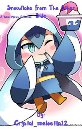 Snowflake From the Other Side (a Yokai Watch fanfiction) by Crystal_meloetta12