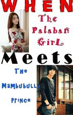When The Palaban Girl Meets The Mambubully Prince. by UndeniablyGorg