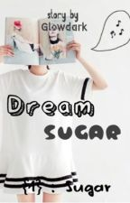 {1} Sugar : Dream Sugar by glowdark