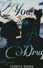 You Are A Drug  by Leonitavanda68