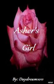 Asher's Girl (ON HOLD) by Daydream1011