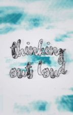Thinking Out Loud by tiagoparalta