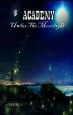 Academy : Under The Moonlight by Itsfa_fanya