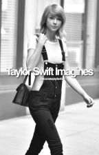 Taylor Swift Imagines by welcometaylorfanfics
