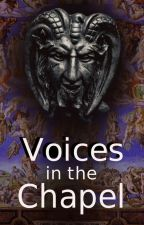 Voices in the Chapel (#WattpadWitchingHour winner) by StevenBrandt
