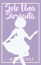 Solo Una Sirvienta... ||RiLen|| [Pausada] by NinaLy2004