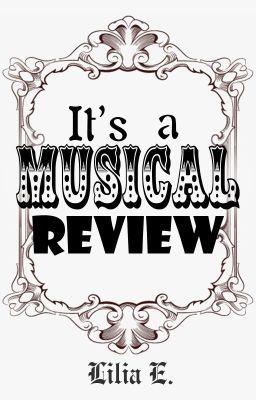 Đọc truyện IT'S. A. MUSICAL... REVIEW~