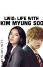 LWI2: LIFE WITH KIM MYUNG SOO (COMPLETED) by vousetesbeaux