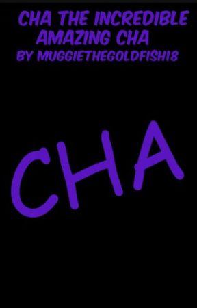 Cha the Incredible Amazing Cha by MuggieTheGoldfish18