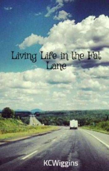Living Life in the Fat Lane