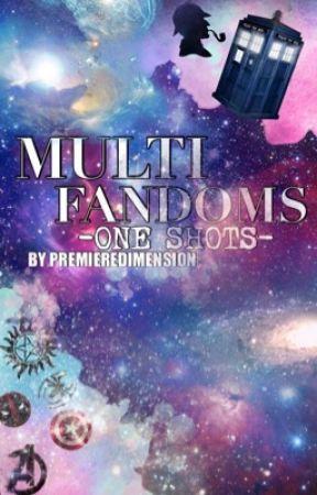 MULTI-FANDOMS ONE-SHOTS by premieredimension