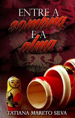 Entre a Sombra e a Alma by TatianaMareto