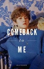 Comeback To Me ♡ (Baekhyun y Tú) by real-time