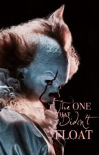 The One That Didn't Float (Pennywise fanfiction) by LondonGirl33