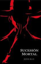 Sucesión Mortal by iblwe_stories