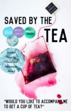 Saved By The Tea by Simply_Chaos