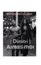 Dimitri- Aimes moi  by DiamantDuCoeur