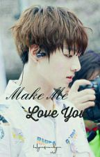 Make Me Love You || Jungkook x Leser FF by Hyungwonkyun
