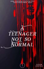 A Teenager Not So Normal (NA#1) by CrazyDreamer_3094