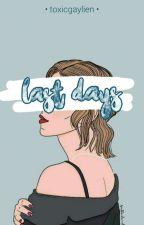 Last Days | m.c by toxicgaylien