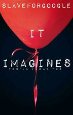 IT Imagines (2017) by SlaveForGoogle