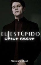 El estúpido chico nuevo. by FernandaRosas24