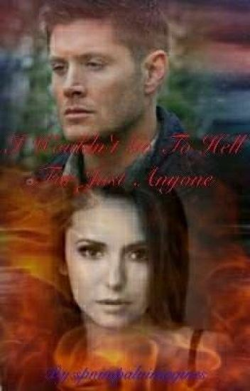 I Wouldn't Go To Hell For Just Anyone (Dean Winchester x Reader