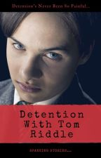 Detention With Tom Riddle: Spanking Stories by Spikefan74